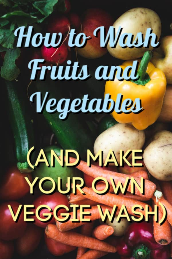 how to wash fruit and vegetables and how to make your own veggie wash.